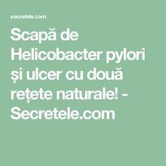 Scapă de Helicobacter pylori și ulcer cu două rețete naturale! - Secretele.com