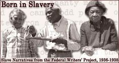 You must read the slave narratives if you havent yet. Powerful voices. http://www.colorfultimes.com/wp-content/uploads/2010/04/born_in_slavery.jpg