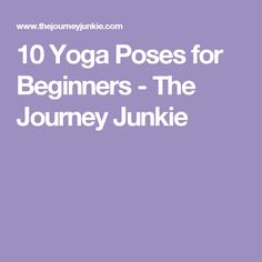 10 Yoga Poses for Beginners - The Journey Junkie