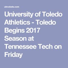 University of Toledo Athletics - Toledo Begins 2017 Season at Tennessee Tech on Friday