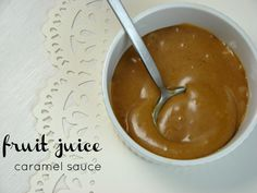 Fruit Juice Caramel Sauce (via @George Bryant)