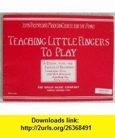 Teaching Little Fingers To Play (John Thompsons Modern Course For The Piano) John Thompson ,   ,  , ASIN: B0016NJLI2 , tutorials , pdf , ebook , torrent , downloads , rapidshare , filesonic , hotfile , megaupload , fileserve