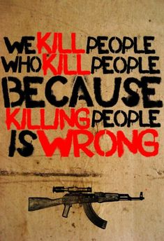 We kill people who kill people because killing people is wrong | Anonymous ART of Revolution