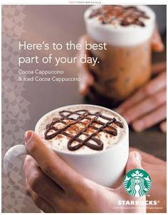 Cocoa Cappuccino & Iced Cocoa Cappuccino Coffee ~ STARBUCKS Ad Here's to the best part of your day. Restaurant Advertising, Coffee Advertising, Starbucks Advertising, Restaurant Marketing, Starbucks Menu, Starbucks Coffee, Food Poster Design, Food Design, Cocoa