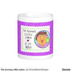 The morning coffee maker is my hero classic white coffee mug