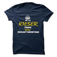 nice It's KIESER Name T-Shirt Thing You Wouldn't Understand and Hoodie Check more at http://hobotshirts.com/its-kieser-name-t-shirt-thing-you-wouldnt-understand-and-hoodie.html