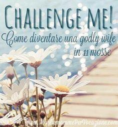 Challenge me! Una sfida d'Amore - Mogli & Mamme per Vocazione Challenge sfida d'amore, sposi, godly wife, marito moglie.