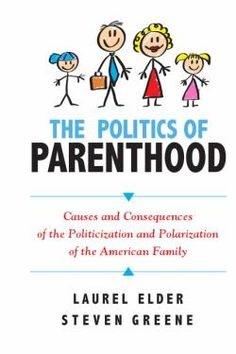 Politics of Parenthood : Causes and Consequences of the Politicization and Polarization of the American Family | Greene, Steven | Parenthood -- United States. Families -- United States. Parenthood -- United States -- Public opinion. Families -- United States -- Public opinion. United States -- Politics and government. | HQ755.8 -- .E367 2012eb EBRARY