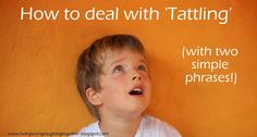 living, loving, laughing...: how to deal with tattling - with two simple phrase...