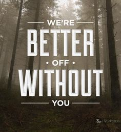 #Type #Typography #Typo #Art #Words #Print #Graphic #Design #Positive #Message #Motivation #Inspiration #Positivity #Motivation #Love #Cute #Script #Writing #Quote #Saying #Five #Words #FiveWords #We're #Better #Off #Without #You