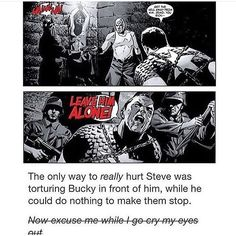 The only way to really hurt Steve was torturing Bucky in front of him, while he could do nothing to make them stop.