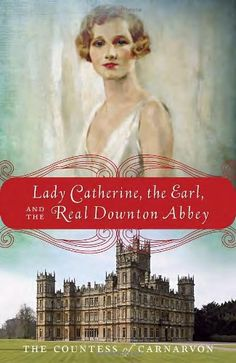 Lady Catherine, the Earl, and the Real Downton Abbey by The Countess of Carnarvon,http://www.amazon.com/dp/0385344961/ref=cm_sw_r_pi_dp_eYSMsb1N0KR2JSSF