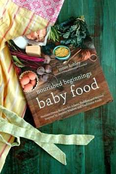 Nourished Beginnings Baby Food Nutrient Dense Recipes For Infants Toddlers And Beyond Inspired By Ancient Wisdom And Traditional Foods