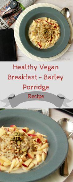Healthy Vegan Breakfast- Barley Porridge A recipe for healthy , whole grain, vegan breakfast - Barley Porridge.
