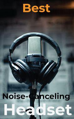 Best Noise-Canceling Headset Best Noise Cancelling Earbuds, Headphones, Environment, Headpieces, Ear Phones