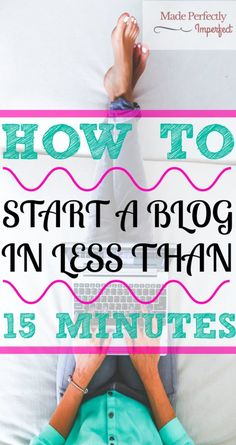 How To Start A Blog In Less Than 15 Minutes