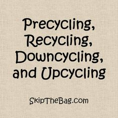 Precycling Recycling Downcycling Upcycling. What do they all mean?