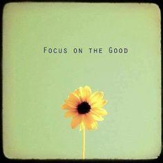 Soyez toujours concentrés sur ce qui est bon et positif !