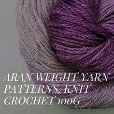 Aran weight yarn patterns, knit crochet 100g