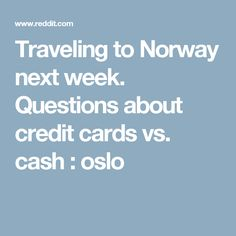 Traveling to Norway next week. Questions about credit cards vs. cash : oslo