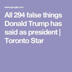 All 294 false things Donald Trump has said as president | Toronto Star