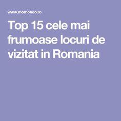 Top 15 cele mai frumoase locuri de vizitat in Romania