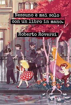 """""""Nessuno è mai solo con un libro in mano"""" Roberto Roversi"""