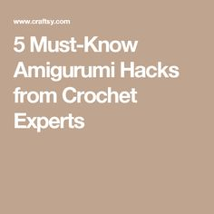 5 Must-Know Amigurumi Hacks from Crochet Experts