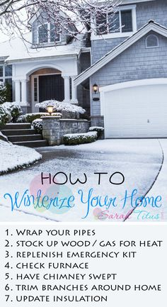 This year don't find yourself a victim of the first winter storm and left without needed resources. Use this handy checklist to help winterize your home and be prepared for what will soon be coming your way. How to Winterize Your Home