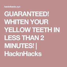 GUARANTEED! WHITEN YOUR YELLOW TEETH IN LESS THAN 2 MINUTES! | HacknHacks