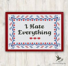 INSTANT DOWNLOAD I hate everything cross stitch pattern, funny cross stitch pattern, modern cross stitch pattern, needlecraft ----------------------------------------------------- Pattern: Fabric: 14 count Aida Stitches: 131*86 Designed area: Width: 23.77cm Height 15.60cm 4 DMC Color Use 2 strands of thread for cross stitch and 1 strand for back stitch 2 PDFs Included 1 x Pattern in Color Blocks 1 x Pattern in Color Symbols ----------------------------------------------------- Ins...