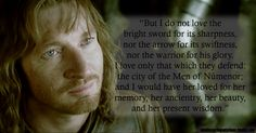 """- Faramir to Frodo, The Two Towers, Book IV, The Window on the West"" This quote is just one reason Faramir is one of my favourite characters."