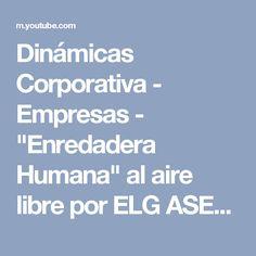 """Dinámicas Corporativa - Empresas - """"Enredadera Humana"""" al aire libre por ELG ASESORES. - YouTube"""