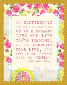 """AMMAZING: """"GO CONFIDENTELY IN THE DIRECTION OF YOUR DREAMS; LIVE THE LIFE YOU'VE IMAGINED. AS YOU SIMPLIFY YOUR LIFE THE LAWS OF THE UNIVERSE WILL BE SIMPLER."""""""
