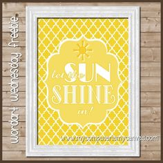 """FREE PRINTABLE... Let the SUN SHINE in!  Perfect gift framed for someone needing a lift... link includes more ideas for """"Box of Sunshine"""""""