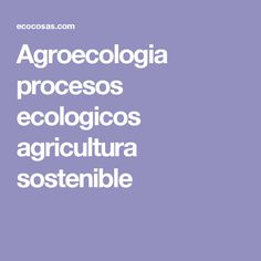 Agroecologia procesos ecologicos agricultura sostenible