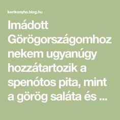Imádott Görögországomhoz nekem ugyanúgy hozzátartozik a spenótos pita, mint a görög saláta és a retszina bor.Ez a kis kézbevaló, amit náluk úton, útfélen lehet kapni: tízórai gyorssegély, ha kimaradt a reggeli, de a forróságban még könnyűebédnek is tökéletes, hiszen akkor az ember sokszor nem is… Bor, Math Equations