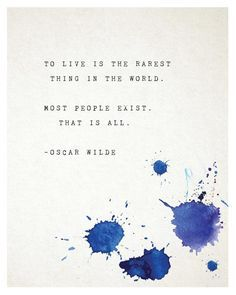 Oscar Wilde Quote To live is the rarest thing in the world. Most people exist, that is all. Informations About Oscar Wilde Quote Poster, to live is the rarest thing, most people Poem Quotes, True Quotes, Words Quotes, Motivational Quotes, Inspirational Quotes, Exist Quotes, Selfish Quotes, Ship Quotes, Qoutes