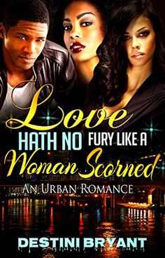 Hell Hath No Fury Like A Woman Scorned: An Urban Romance (Thug Romance, Love, Hood Romance, Hood Love Story, Women's Fiction) by Destini Bryant http://www.amazon.com/dp/B00ZOCKEPU/ref=cm_sw_r_pi_dp_jR5Fvb0ME5F6A
