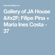 Gallery of JA House / Filipe Pina + Maria Ines Costa - 37