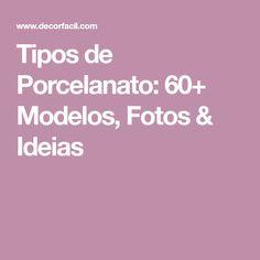 Tipos de Porcelanato: 60+ Modelos, Fotos & Ideias