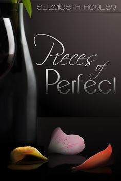 Pieces of Perfect by Elizabeth Hayley — Adult Contemporary Romance   Erotic Fiction   http://www.goodreads.com/book/show/18308384-pieces-of-perfect