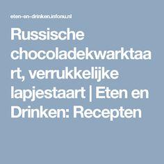 Russische chocoladekwarktaart, verrukkelijke lapjestaart   Eten en Drinken: Recepten