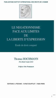 Le négationnisme face aux limites de la liberté d'expression. Etude de droit comparé - Thomas Hochmann [BU Droit-Économie-Gestion -  342 HOC] http://cataloguescd.univ-poitiers.fr/masc/Integration/EXPLOITATION/statique/recherchesimple.asp?id=168765225