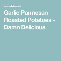 Garlic Parmesan Roasted Potatoes - Damn Delicious