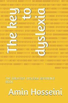 The key to dyslexia: THE GREATEST DYSLEXIA REFERENCE BOOK by Amin Hosseini, http://www.amazon.com/dp/1521480583/ref=cm_sw_r_pi_dp_x_yaBpzbC4R286W