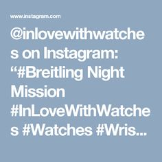 "@inlovewithwatches on Instagram: ""#Breitling Night Mission #InLoveWithWatches #Watches #WristWear #WristWatch #WatchEssential #WatchesOfInstagram #MyDubai #Dubai #UAE"""