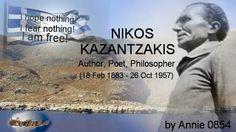 For more information  visit : http://annie0854.wordpress.com/2013/07/21/nikos-kazantzakis-the-cretan-glance/  NIKOS KAZANTZAKIS  POET-AUTHOR-PHILOSOPHER (18 Feb 1883 - 26 Oct 1957) CRETE - GREECE  I HOPE NOTHING I FEAR NOTHING I AM FREE