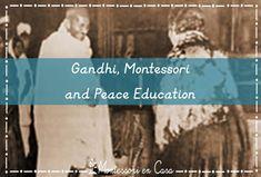 Gandhi, Montessori y la Educación para la Paz - Gandhi, Montessori and Peace Education • Montessori en Casa