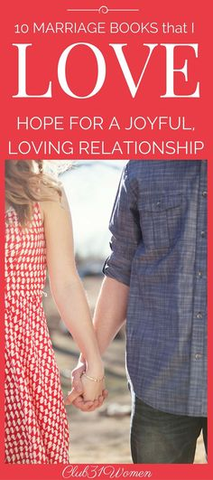 Hoping for a joyful, loving relationship? Here is a list of 10 practical, down-to-earth, don't-mince-words kind of books to make a powerful impact on your marriage! ~ Club31Women